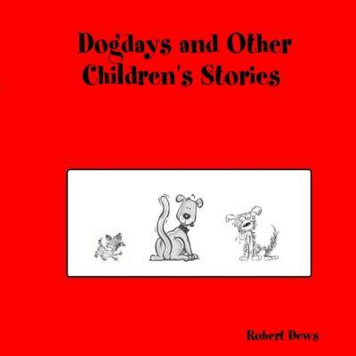 Dogdays and Other Children's Stories, Robert Dews