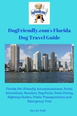 DogFriendly.com Inc.: DogFriendly.com's Florida Dog Travel Guide, Len Kain