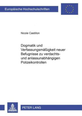 Dogmatik und Verfassungsmäßigkeit neuer Befugnisse zu verdachts- und anlassunabhängigen Polizeikontrollen, Nicole Castillon