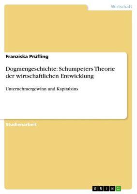 Dogmengeschichte: Schumpeters Theorie der wirtschaftlichen Entwicklung, Franziska Prüfling