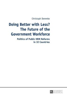 Doing Better with Less? The Future of the Government Workforce, Christoph Demmke