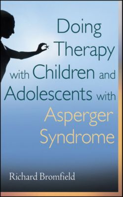 Doing Therapy with Children and Adolescents with Asperger Syndrome, Richard Bromfield