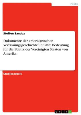 Dokumente der amerikanischen Verfassungsgeschichte und ihre Bedeutung für die Politik der Vereinigten Staaten von Amerika, Steffen Sandoz