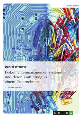 Dokumentenmanagementsysteme und deren Einführung in einem Unternehmen, Daniel Wittwer