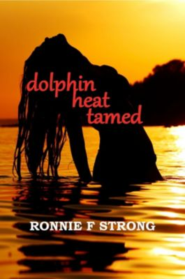 Dolphin Heat Tamed, Ronnie F Strong