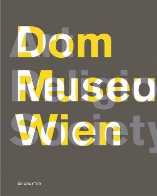 Dom Museum Wien. Art, Religion, Society.
