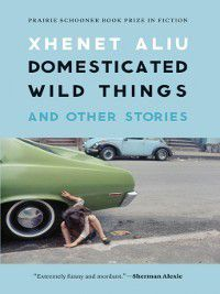 Domesticated Wild Things, and Other Stories, Xhenet Aliu