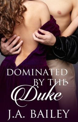 Dominated by the Duke, J.A. Bailey