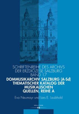 Dommusikarchiv Salzburg (A-Sd). Thematischer Katalog der musikalischen Quellen, Reihe A, Lars E. Laubhold, Eva Neumayr