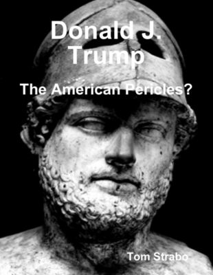Donald J. Trump: The American Pericles?, Tom Strabo
