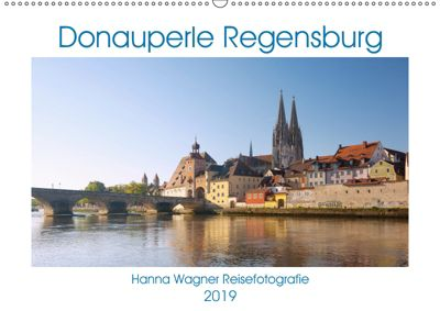 Donauperle Regensburg (Wandkalender 2019 DIN A2 quer), Hanna Wagner