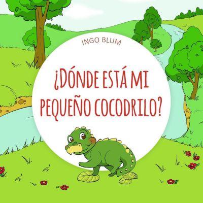 ¿Dónde está...?: ¿Dónde está mi pequeño cocodrilo? (Spanish Edition), Ingo Blum
