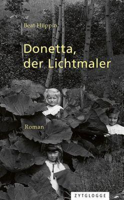Donetta, der Lichtmaler - Beat Hüppin |