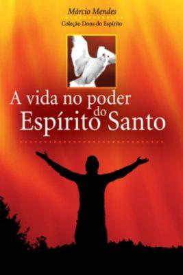 Dons do Espírito: A Vida no Poder do Espírito Santo, Márcio Mendes