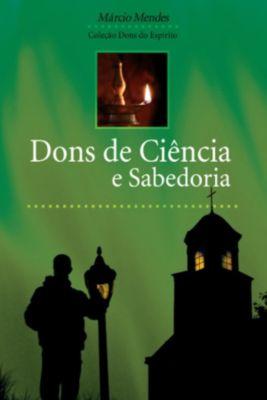 Dons do Espírito: Dons de ciência e sabedoria, Márcio Mendes