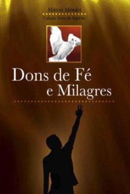 Dons do Espírito: Dons de Fé e Milagres, Márcio Mendes