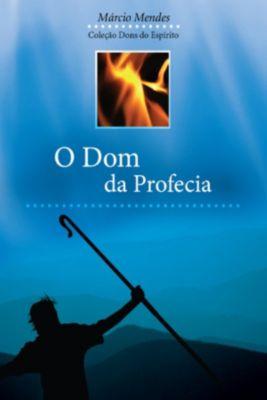 Dons do Espírito: O Dom da Profecia, Márcio Mendes