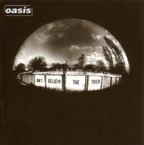 Don't Believe The Truth, Oasis