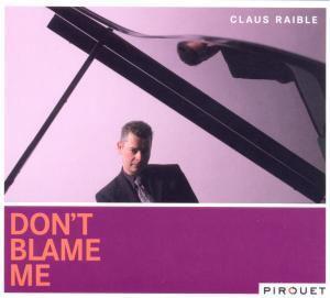 Don`T Blame Me, Claus Raible