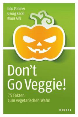 Don't Go Veggie!, Udo Pollmer, Georg Keckl, Klaus Alfs