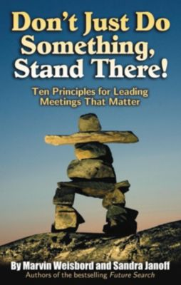 Don't Just Do Something, Stand There!, Marvin Weisbord, Sandra Janoff