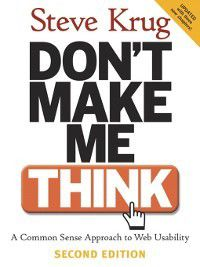 Don't Make Me Think: A Common Sense Approach to Web Usability, Steve Krug