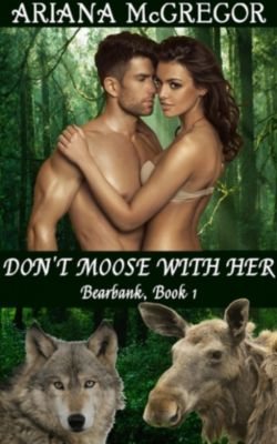 Don't Moose With Her, Ariana McGregor