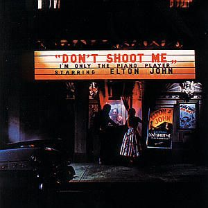 Don't Shoot Me I'm Only The Piano Player, Elton John