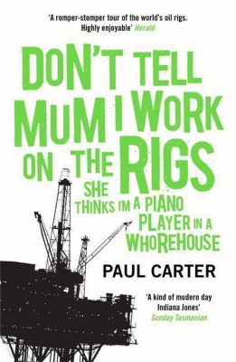 Don't Tell Mum I Work on the Rigs, Paul Carter
