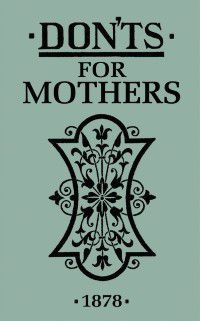 Don'ts for Mothers, Anonymous
