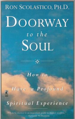 Doorway to the Soul: How to Have a Profound Spiritual Experience, Ron Scolastico