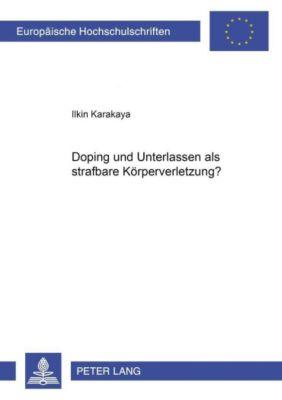 Doping und Unterlassen als strafbare Körperverletzung?, Ilkin Karakaya