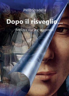 Dopo il risveglio... (Miti, tra storia e leggenda), Piero Stradella