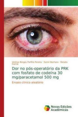 Dor no pós-operatório da PRK com fosfato de codeína 30 mg/paracetamol 500 mg, Vinícius Borges Porfírio Pereira, Samir Bechara, Renato Garcia