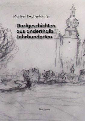 Dorfgeschichten aus anderthalb Jahrhunderten - Manfred Reichenbächer |