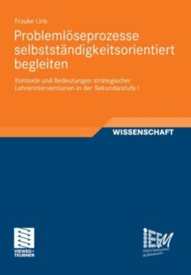 Dortmunder Beiträge zur Entwicklung und Erforschung des Mathematikunterrichts: Problemlöseprozesse selbstständigkeitsorientiert begleiten, Frauke Link
