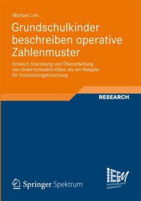 Dortmunder Beiträge zur Entwicklung und Erforschung des Mathematikunterrichts: Grundschulkinder beschreiben operative Zahlenmuster, Michael Link