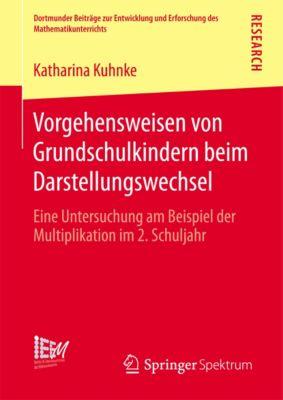 Dortmunder Beiträge zur Entwicklung und Erforschung des Mathematikunterrichts: Vorgehensweisen von Grundschulkindern beim Darstellungswechsel, Katharina Kuhnke