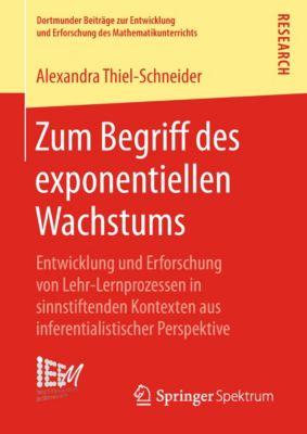 Dortmunder Beiträge zur Entwicklung und Erforschung des Mathematikunterrichts: Zum Begriff des exponentiellen Wachstums, Alexandra Thiel‐Schneider