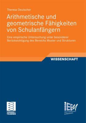 Dortmunder Beiträge zur Entwicklung und Erforschung des Mathematikunterrichts: Arithmetische und geometrische Fähigkeiten von Schulanfängern, Theresa Deutscher