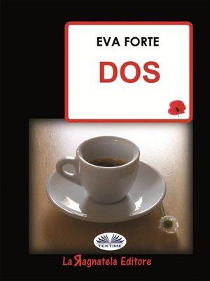 Dos, Eva Forte