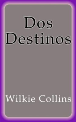 Dos Destinos, Wilkie Collins