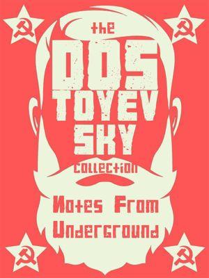 Dostoyevsky Collection: Notes from Underground, Fyodor Dostoyevsky