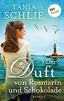 dotbooks Verlag: Der Duft von Rosmarin und Schokolade, Tania Schlie