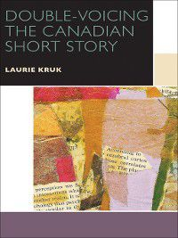 Double-Voicing the Canadian Short Story, Laurie Kruk