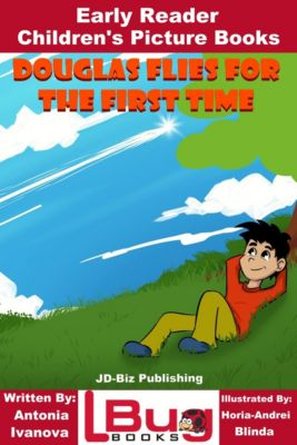 Douglas Flies for the First Time: Early Reader - Children's Picture Books, Antonia Ivanova
