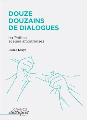 Douze douzains de dialogues, Pierre Louÿs