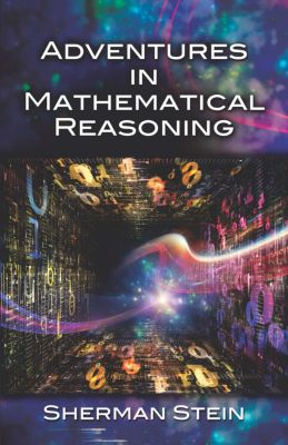Dover Books on Mathematics: Adventures in Mathematical Reasoning, Sherman Stein