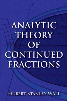 Dover Books on Mathematics: Analytic Theory of Continued Fractions, Hubert Stanley Wall
