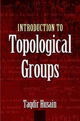 Dover Books on Mathematics: Introduction to Topological Groups, Taqdir Husain